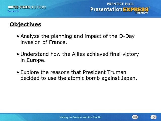 Section  3  Objectives • Analyze the planning and impact of the D-Day invasion of France. • Understand how the Allies achi...