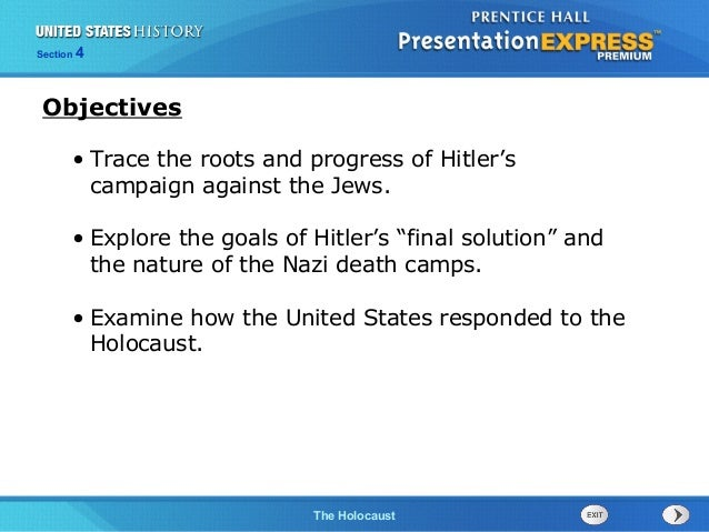 Section  4  Objectives • Trace the roots and progress of Hitler's campaign against the Jews. • Explore the goals of Hitler...