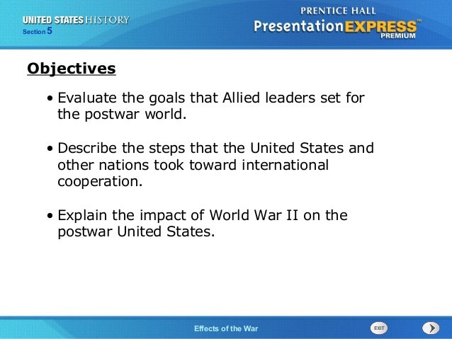 Section  5  Objectives • Evaluate the goals that Allied leaders set for the postwar world. • Describe the steps that the U...