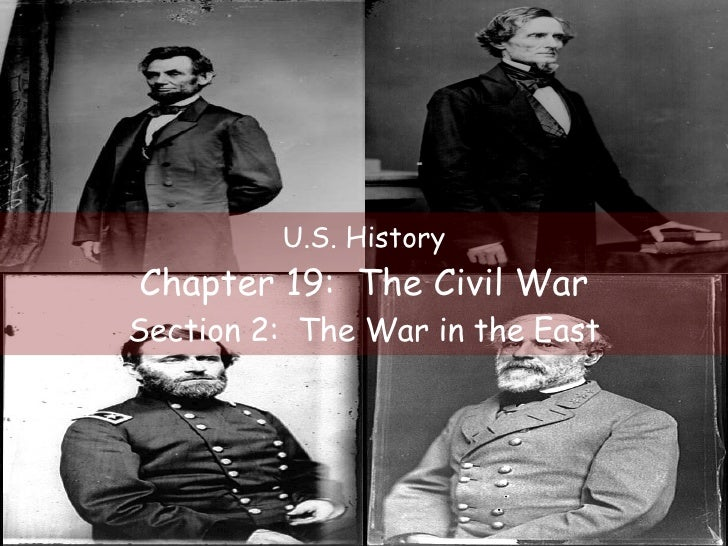 U.S. History Chapter 19:  The Civil War Section 2:  The War in the East
