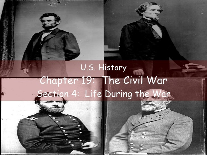 U.S. History Chapter 19:  The Civil War Section 4:  Life During the War