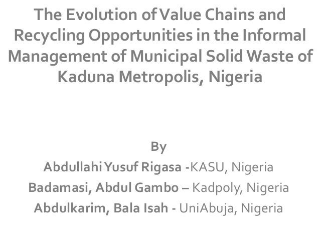 The Evolution of Value Chains and Recycling Opportunities in the Informal Management of Municipal Solid Waste of Kaduna Me...