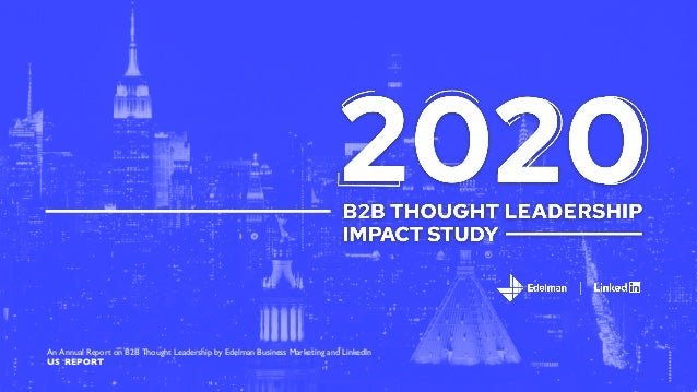 An Annual Report on B2B Thought Leadership by Edelman Business Marketing and LinkedIn US REPORT