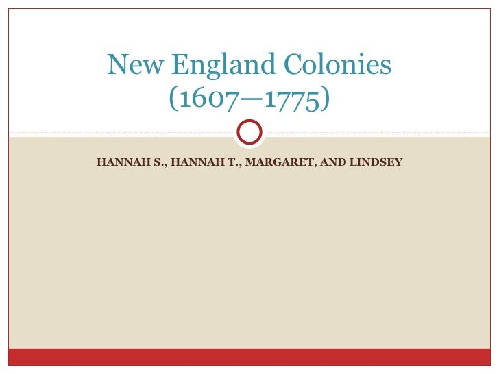 HANNAH S., HANNAH T., MARGARET, AND LINDSEY New England Colonies (1607—1775)