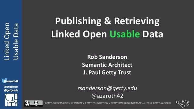 @azaroth42 rsanderson @getty.edu IIIF:Interoperabilituy LinkedOpen UsableData @azaroth42 rsanderson @getty.edu Publish...