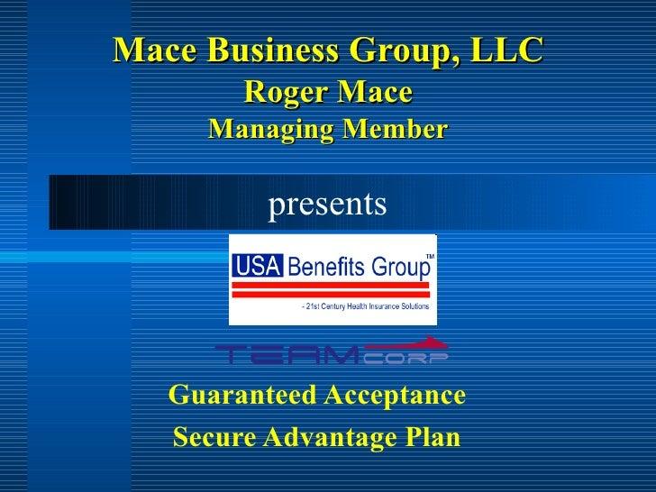 Mace Business Group, LLC Roger Mace Managing Member Guaranteed Acceptance Secure Advantage Plan presents