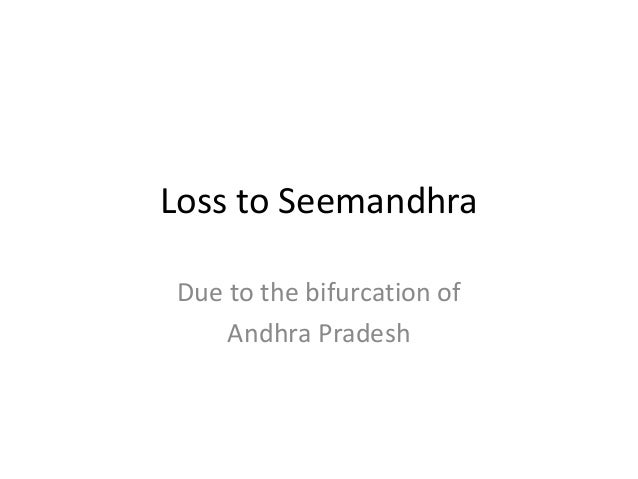 Loss to Seemandhra Due to the bifurcation of Andhra Pradesh