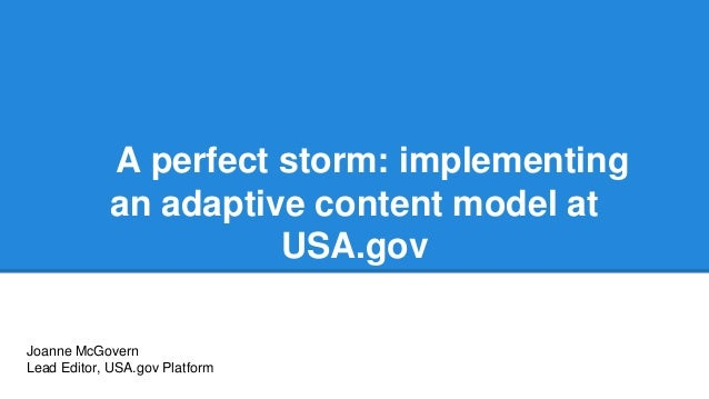 A perfect storm: implementing an adaptive content model at USA.gov Joanne McGovern Lead Editor, USA.gov Platform
