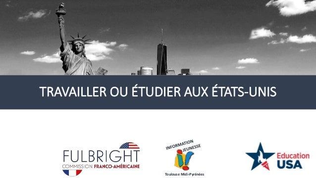 TRAVAILLER OU ÉTUDIER AUX ÉTATS-UNIS Toulouse Midi-Pyrénées