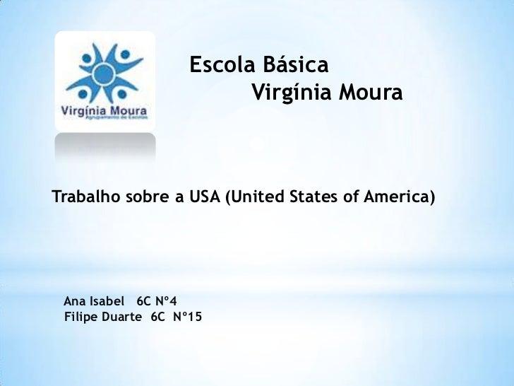 Escola Básica                          Virgínia MouraTrabalho sobre a USA (United States of America) Ana Isabel 6C Nº4 Fil...