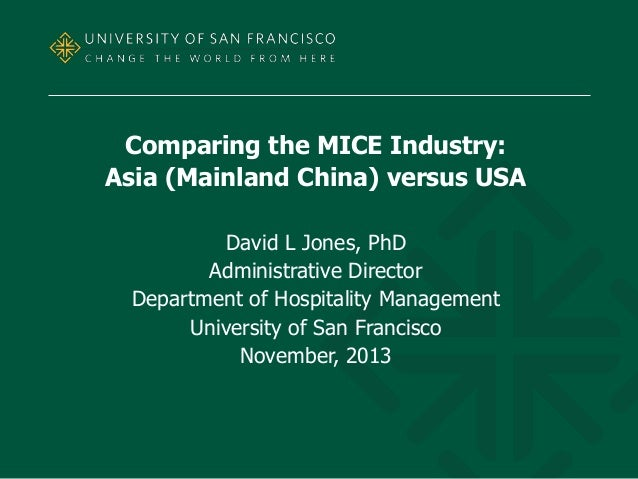 Comparing the MICE Industry: Asia (Mainland China) versus USA David L Jones, PhD Administrative Director Department of Hos...