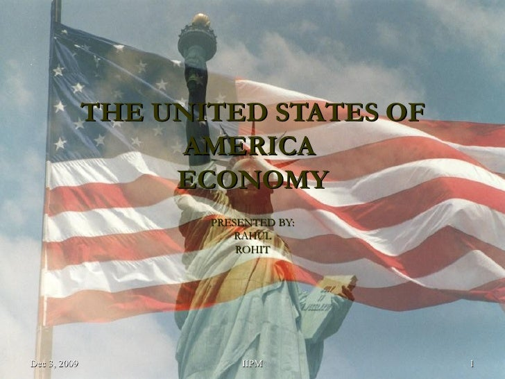 THE UNITED STATES OF AMERICA  ECONOMY PRESENTED BY: RAHUL ROHIT