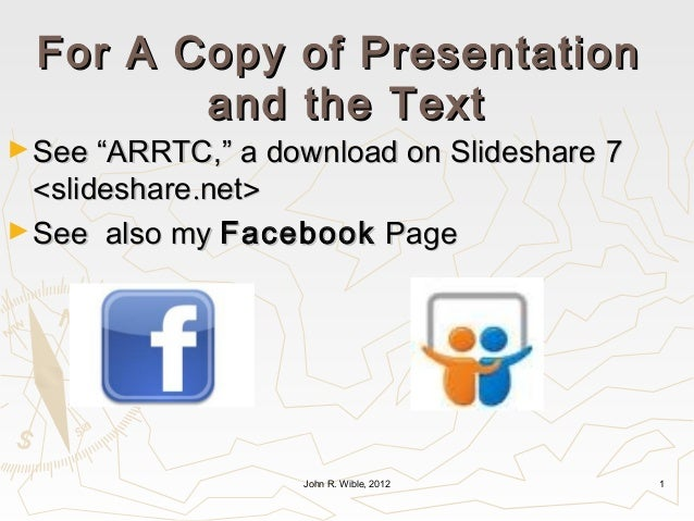 """For A Copy of Presentation        and the Text► See """"ARRTC,"""" a download on Slideshare   7  <slideshare.net>► See also my F..."""