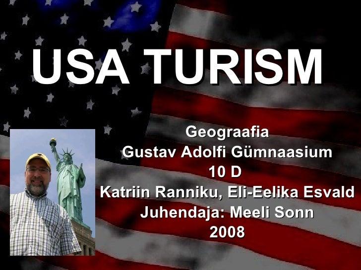 USA TURISM Geograafia Gustav Adolfi Gümnaasium 10 D  Katriin Ranniku, Eli-Eelika Esvald Juhendaja: Meeli Sonn 2008