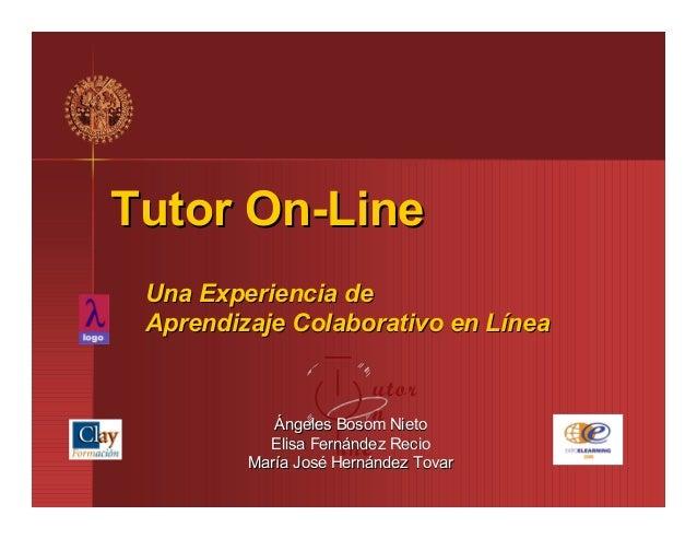 TutorTutor OnOn--LineLine Una Experiencia deUna Experiencia de Aprendizaje Colaborativo en LíneaAprendizaje Colaborativo e...