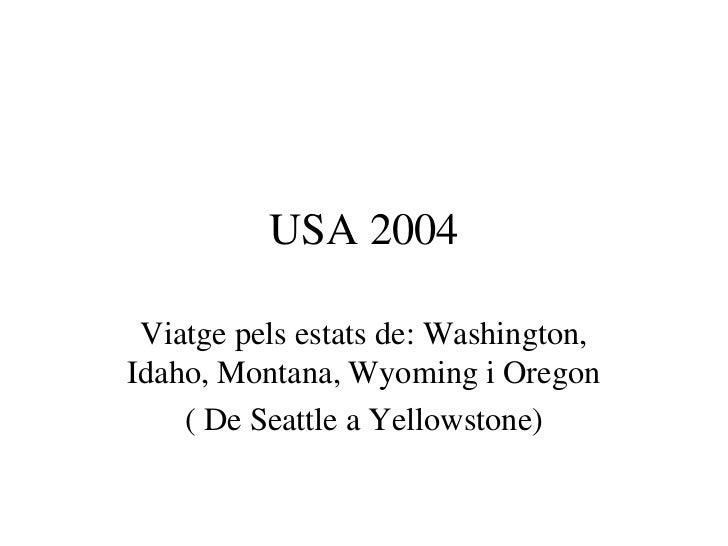 USA 2004 Viatge pels estats de: Washington,Idaho, Montana, Wyoming i Oregon    ( De Seattle a Yellowstone)