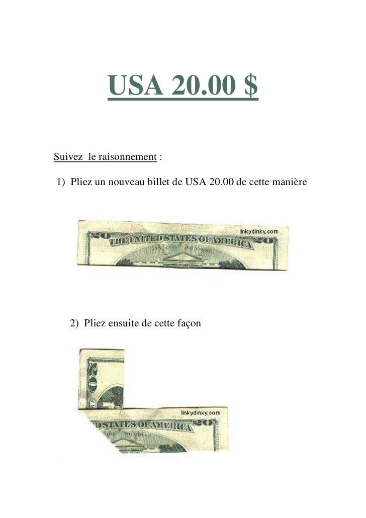 USA 20.00 $  Suivez le raisonnement :  1) Pliez un nouveau billet de USA 20.00 de cette manière        2) Pliez ensuite de...
