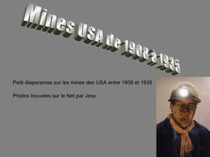Mines USA de 1908 à 1935 Petit diaporamas sur les mines des USA entre 1908 et 1935 Photos trouvées sur le Net par Josy