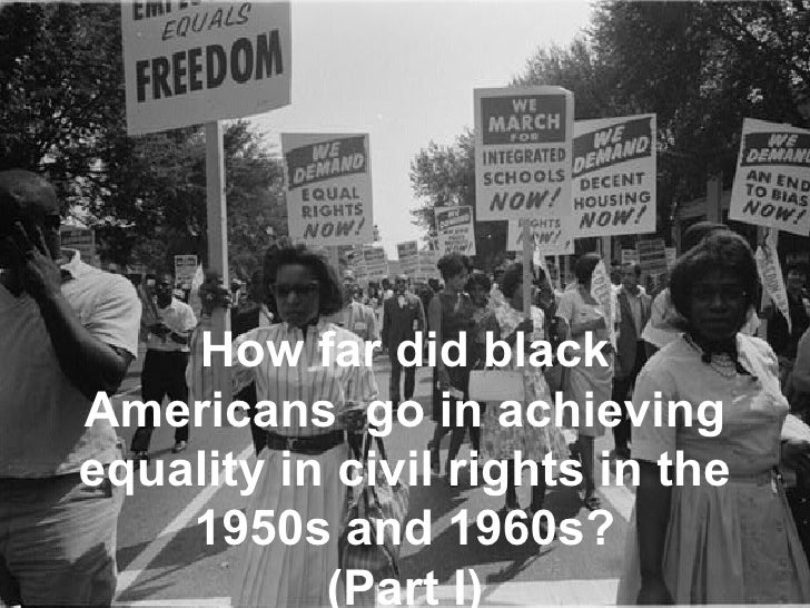 How far did black Americans  go in achieving equality in civil rights in the 1950s and 1960s? (Part I)