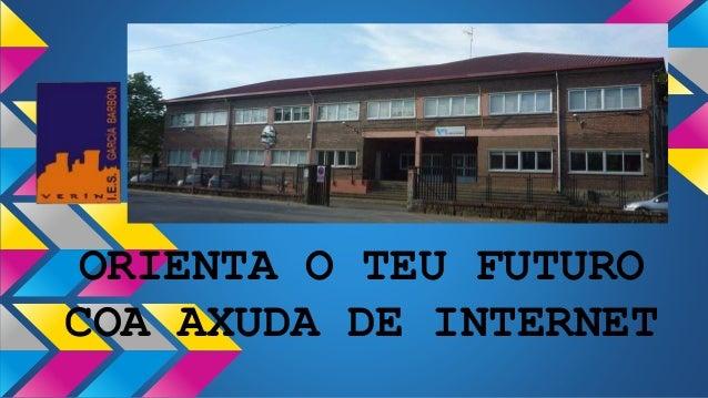 ORIENTA O TEU FUTURO COA AXUDA DE INTERNET