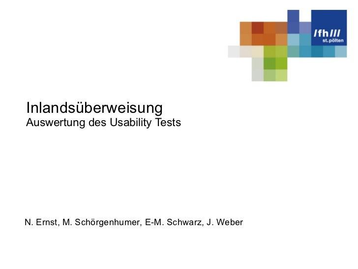 Inlandsüberweisung Auswertung des Usability Tests N. Ernst, M. Schörgenhumer, E-M. Schwarz, J. Weber
