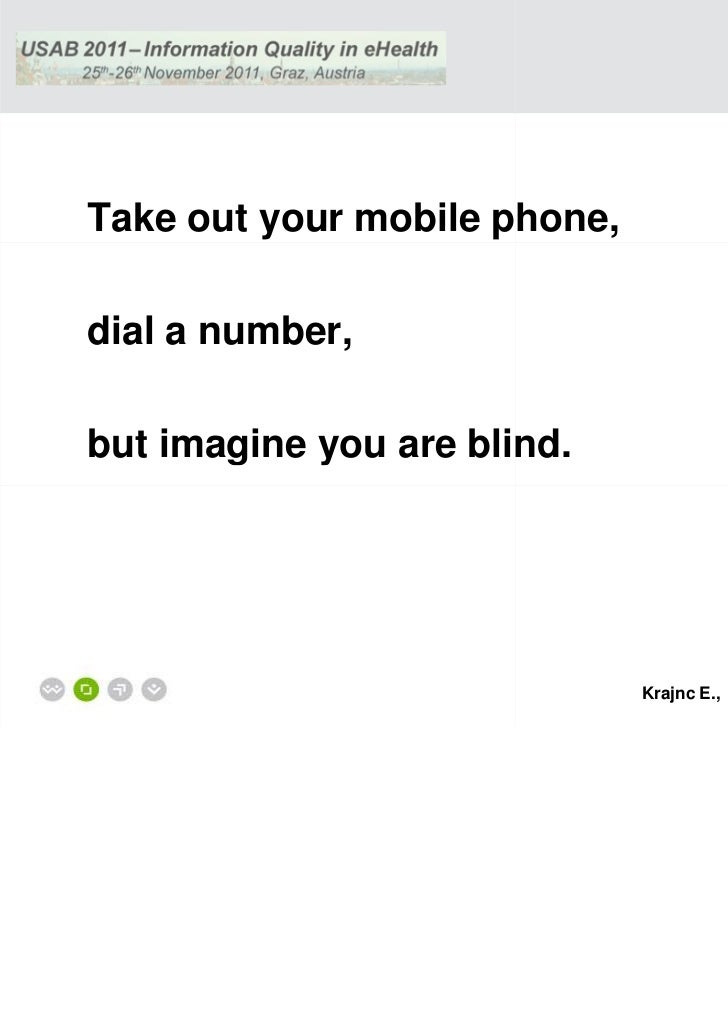 Take out your mobile phone,dial a number,but imagine you are blind.                              Krajnc E., Knoll M., Fein...