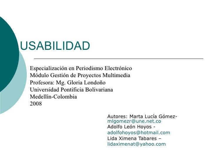 USABILIDAD Autores: Marta Lucía Gómez-  [email_address] Adolfo León Hoyos -  [email_address] Lida Ximena Tabares –  [email...