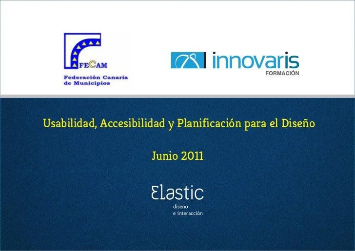 Usabilidad, Accesibilidad y Planificación para el Diseño                      Junio 2011