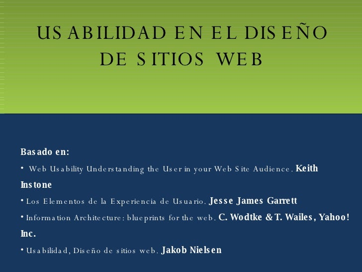 USABILIDAD EN EL DISEÑO DE SITIOS WEB <ul><li>Basado en: </li></ul><ul><li>Web Usability  Understanding the User in your  ...