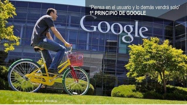 """""""Piensa en el usuario y lo demás vendrá solo"""" 1º PRINCIPIO DE GOOGLE *Sección de """"En que creemos"""" de Google.es"""