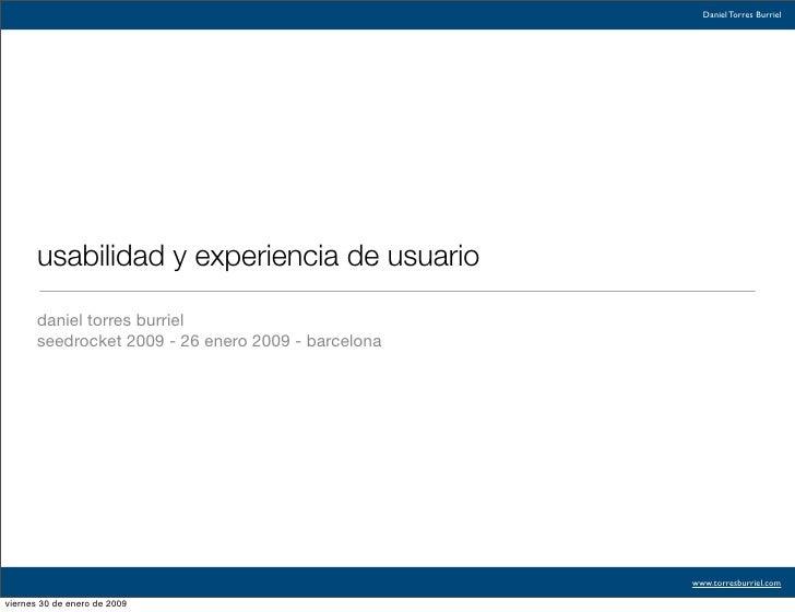 Daniel Torres Burriel            usabilidad y experiencia de usuario         daniel torres burriel        seedrocket 2009 ...