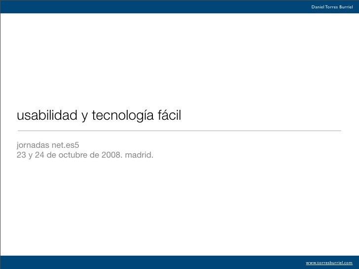 Daniel Torres Burriel     usabilidad y tecnología fácil  jornadas net.es5 23 y 24 de octubre de 2008. madrid.             ...