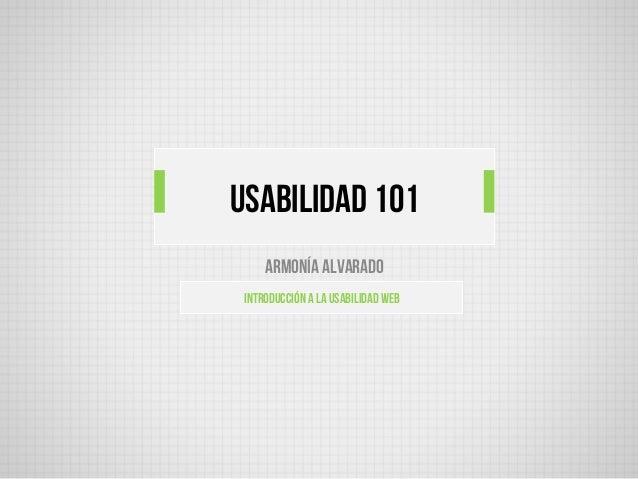Armonía AlvaradoIntroducción a la usabilidad webUSABILIDAD 101
