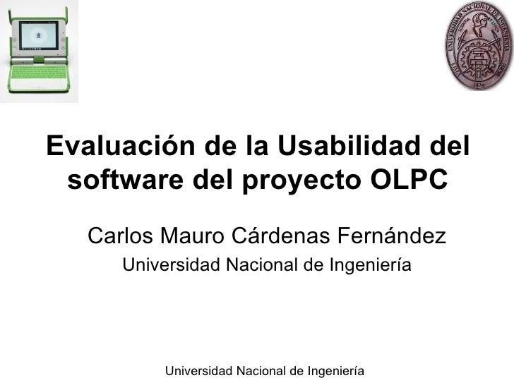 Evaluación de la Usabilidad del software del proyecto OLPC Carlos Mauro Cárdenas Fernández Universidad Nacional de Ingenie...