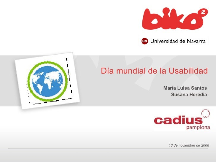 Día mundial de la Usabilidad <ul><li>María Luisa Santos </li></ul><ul><li>Susana Heredia </li></ul>