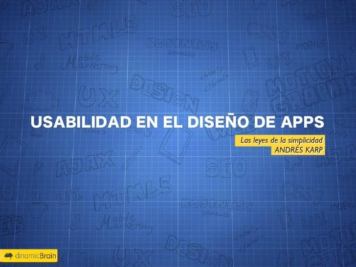 USABILIDAD EN EL DISEÑO DE APPS                      Las leyes de la simplicidad                                 ANDRÉS KARP
