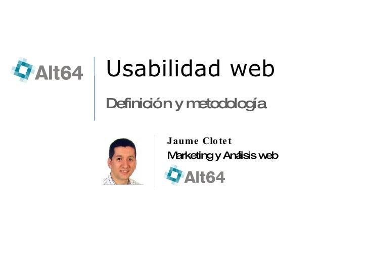 Usabilidad web Definición y metodología Jaume Clotet Marketing y Análisis web