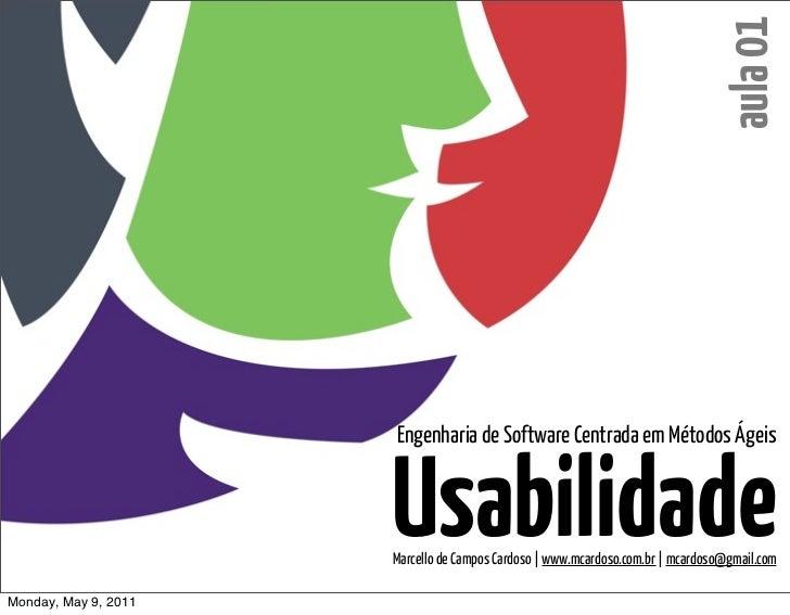 aula 01Engenharia de Software CentradaUsabilid      em Métodos Ágeis      Marcello de Campos Cardoso |www.mcardoso.com.br ...
