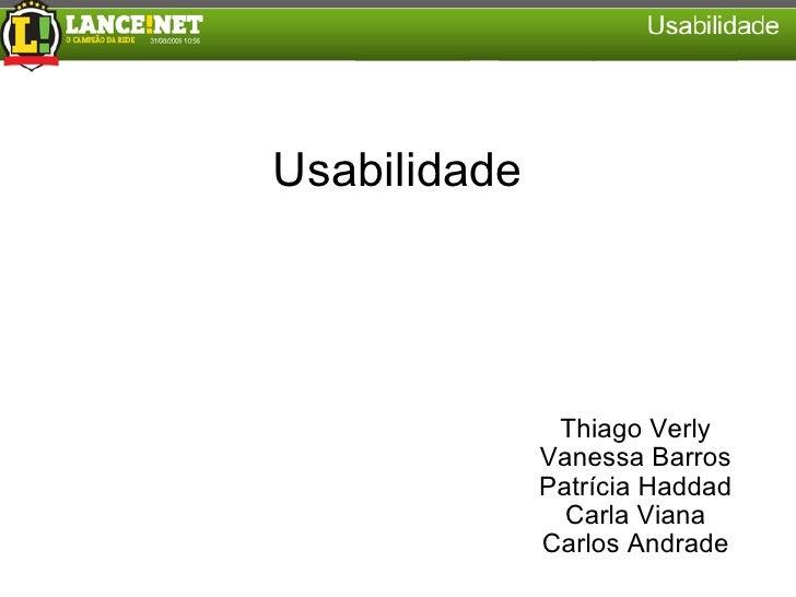 Usabilidade Thiago Verly Vanessa Barros Patrícia Haddad Carla Viana Carlos Andrade