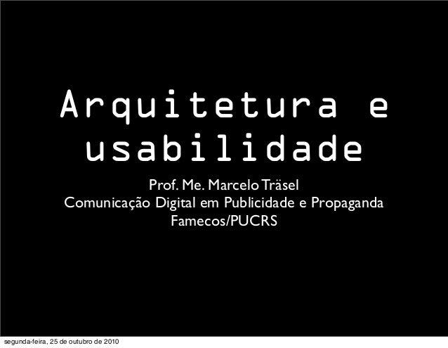 Prof. Me. Marcelo Träsel Comunicação Digital em Publicidade e Propaganda Famecos/PUCRS Arquitetura e usabilidade segunda-f...