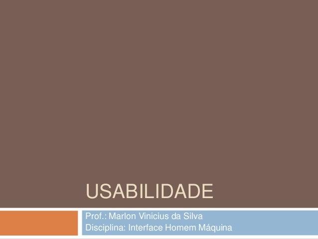 USABILIDADE Prof.: Marlon Vinicius da Silva Disciplina: Interface Homem Máquina