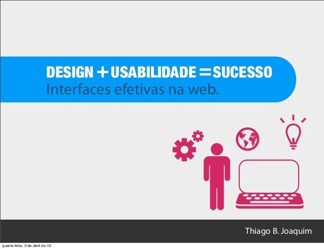 DESIGN + USABILIDADE = SUCESSO                           Interfaces efetivas na web.                                      ...