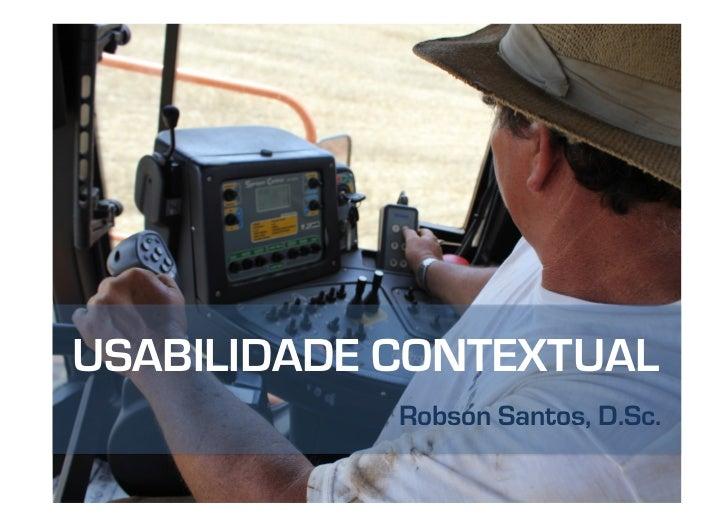 USABILIDADE CONTEXTUAL            Robson Santos, D.Sc.