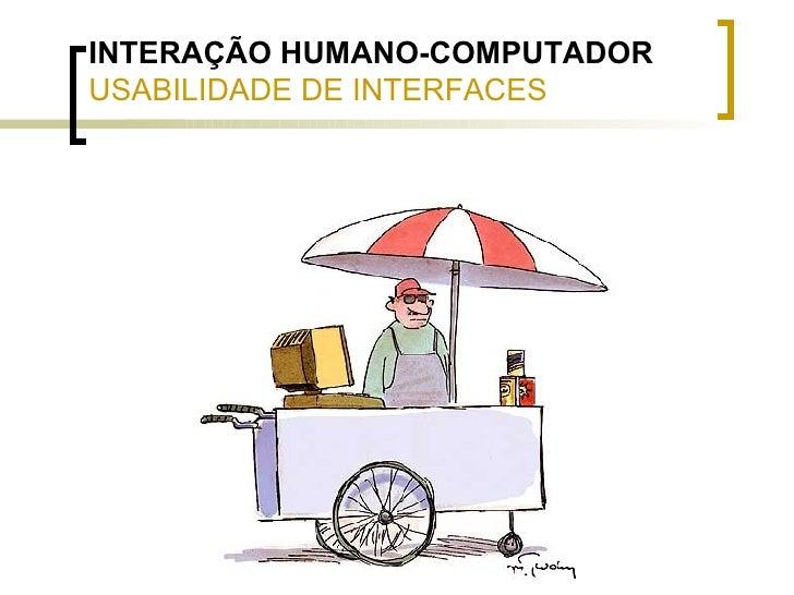 INTERAÇÃO HUMANO-COMPUTADOR USABILIDADE DE INTERFACES