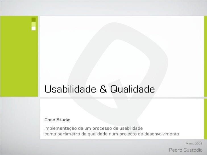 Q Usabilidade  Qualidade  Case Study: Implementação de um processo de usabilidade como parâmetro de qualidade num projecto...