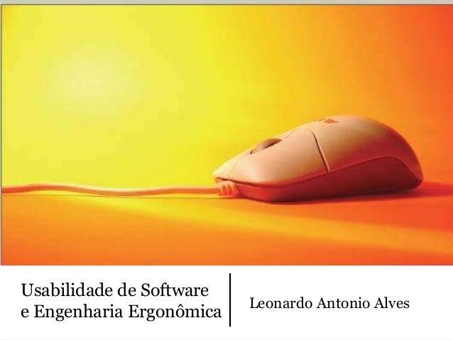 Usabilidade de Software                          Leonardo Antonio Alvese Engenharia Ergonômica