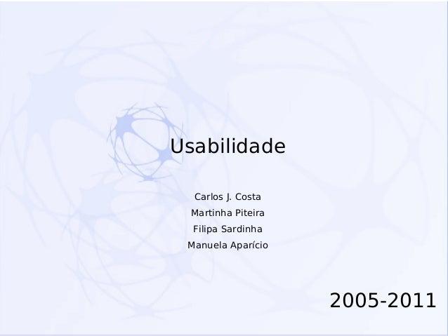 Usabilidade Carlos J. Costa Martinha Piteira Filipa Sardinha Manuela Aparício  2005-2011