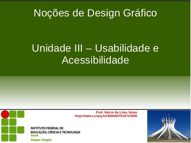 Noções de Design GráficoUnidade III – Usabilidade e     Acessibilidade                        Prof. Nécio de Lima Veras   ...