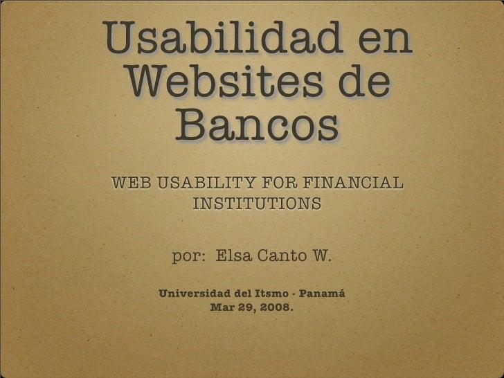 Usabilidad en  Websites de    Bancos WEB USABILITY FOR FINANCIAL        INSTITUTIONS        por: Elsa Canto W.      Univer...
