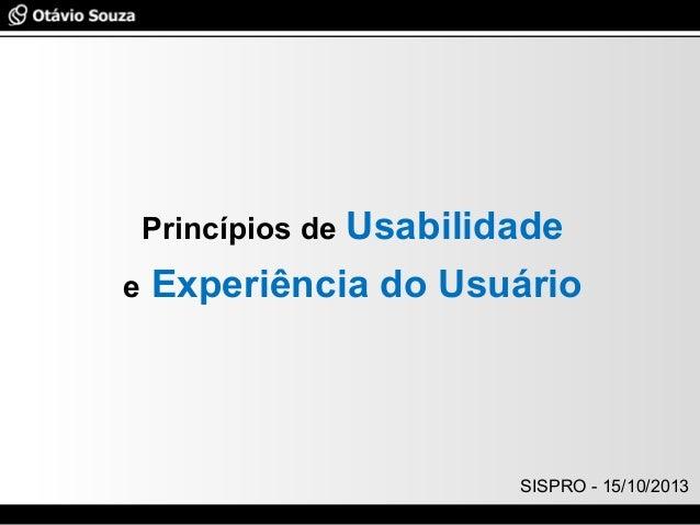 Especialista em Usabilidade e Avaliação de Interfaces Princípios de Usabilidade e Experiência do Usuário SISPRO - 15/10/20...